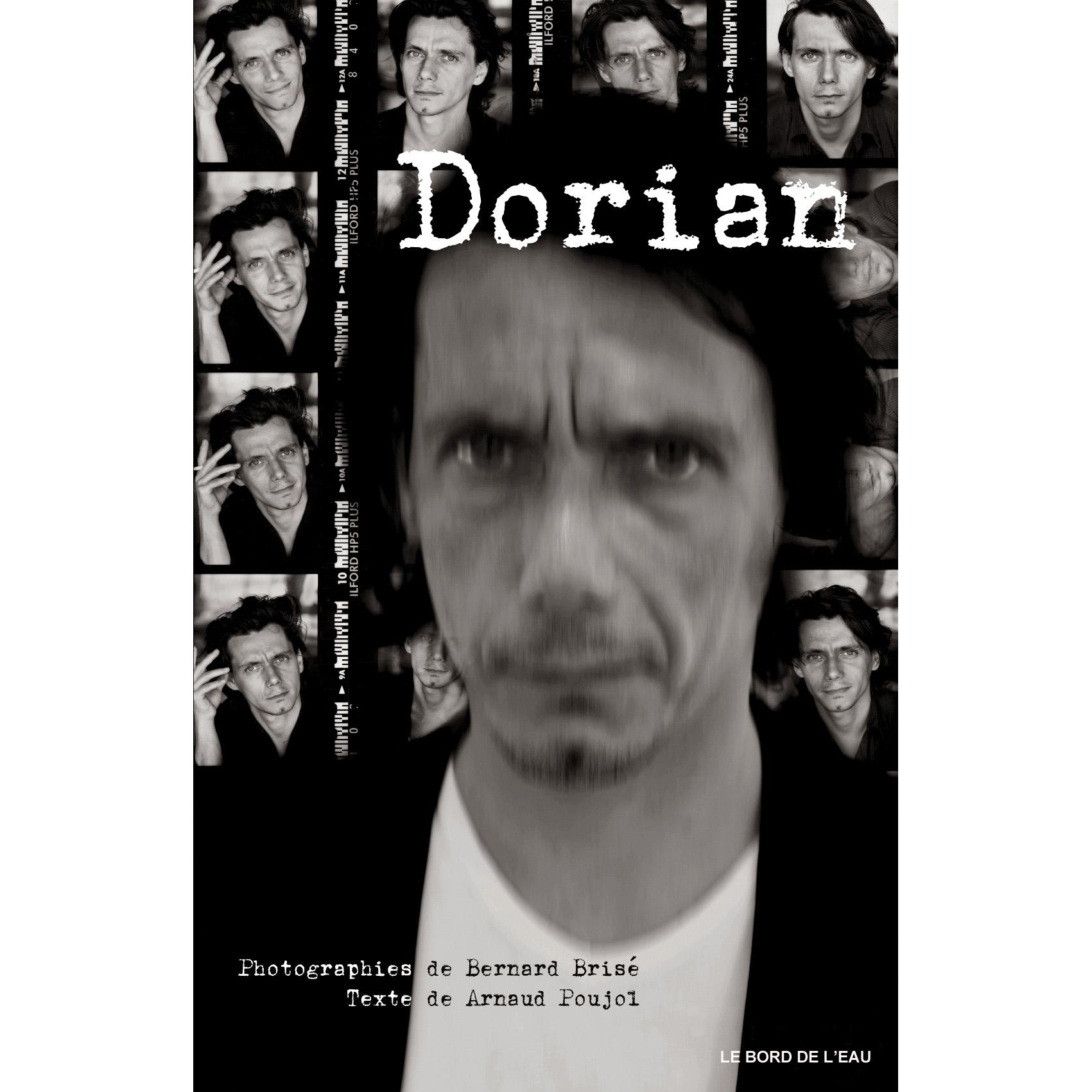 Dorian – photographies en N&B imprimées en bichromie de Bernard Brisé – Texte de Arnaud Poujol Éditions Le Bord de L'Eau / Bordeaux 2013